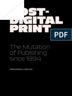 Ludovico, Alessandro - Post Digital Print the Mutation of Publishing Since 1894