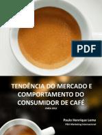 Tendência do mercado e comportamento do consumidor de café - CMEA 2012 - Paulo Henrique Leme