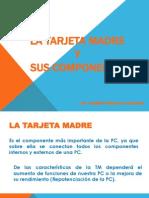 LA TARJETA MADRE Y SUS COMPONENTES.