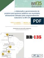 Elaboração e Gerencialmento de Projetos para Gestores nos municípios diretamente afetados pelo empreendimento rodoviário da BR-135