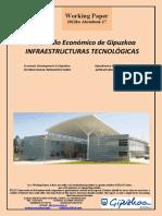 Desarrollo Económico de Gipuzkoa. INFRAESTRUCTURAS TECNOLÓGICAS (Es) Economic Development in Gipuzkoa. TECHNOLOGICAL INFRASTRUCTURES (Es) Gipuzkoaren Ekonomi Garapena. AZPIEGITURA TEKNOLOGIKOAK (Es)