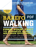 Barefoot Walking; Free Your Feet to Minimize Impact, Maximize Efficiency, and Discover the Pleasure of Getting in Touch with the Earth