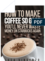 How to Make Coffee So Good You'll Never Waste Money on Starbucks Again (Free Preview)