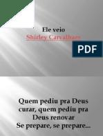 Ele Veio - Shirley Carvalhaes