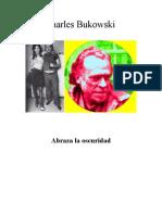 Charles Bukowski - Abraza La Oscuridad (Poemas)