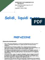 Solidi Liquidi e Gas 2003-04 Classe Prima - Scuola Secondaria di 1° grado