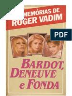 As memórias de Roger Vadim - Bardot, Deneuve e Fonda  - Roger Vadim