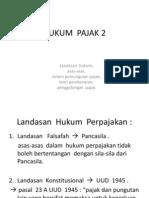 Hukum Pajak 2 Landasan Hkm, Asas, Sistem Pemungutan, Teori Pembenaran, Penggolongan Pajak