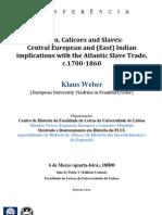 Linen, Calicoes and Slaves. Central European and (East) Indian implications with the Atlantic Slave Trade, c.1700-1860 - Klaus Weber – 6.3.2013, 18H00 - Sala D. Pedro V - Faculdade de Letras da Universidade de Lisboa