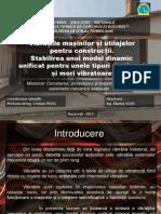 Prezentare Disertatie  Vibrațiile mașinilor și utilajelor pentru construcții. Stabilirea unui model dinamic unificat pentru unele tipuri de ciururi și mori vibratoare