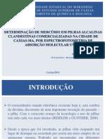 DETERMINAÇÃO DE MERCÚRIO EM PILHAS ALCALINAS CLANDESTINAS COMERCIALIZADAS NA CIDADE DE CAXIAS-MA POR ESPECTROFOTOMETRIA DE ABSORÇÃO MOLECULAR UV-VIS