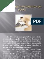RESSONÂNCIA MAGNETICA DA MAMA