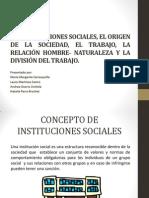 Las instituciones sociales, el origen de la sociedad, el trabajo, la relación hombre-naturaleza y la división del trabajo