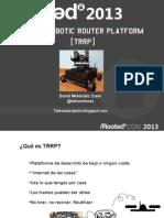 Trash Robotic Router Platform (TRRP)[RootedCON 2013]