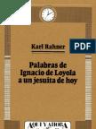 Palabras de Ignacio de Loyola a Un Jesuita de Hoy. Karl Rahner