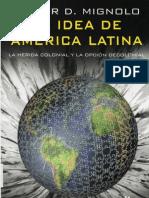 1. Walter Migniolo La Idea de America Latina La Herida Colonial y La Opcion Decolonial