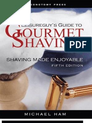 Leisureguy's Guide to Gourmet Shaving - - Ham, Michael