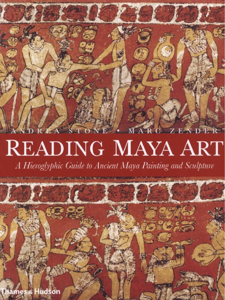 reading maya art stone y zender 2011 maya civilization mesoamerica