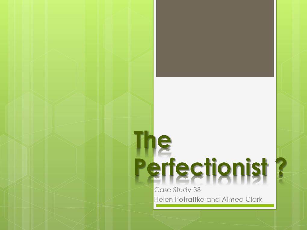 Perfectionism In Students Case Study In >> The Perfectionist Case Study 38 Cognition Psychology Cognitive