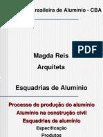 AUT190 - Magda Reis Magda Reis (CBA). Esquadrias de alumínio - Produção, especificação, produtos, aplicações