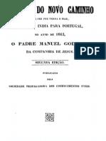 Relação do novo caminho que fez por terra e mar, vindo da India para Portugal, no anno de 1663, o padre Manuel Godinho da Companhia de Jesus