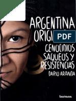 Argentina Originaria - Genocidios Saqueos y Resistencias