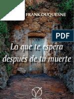 Albert Frank-Duquesne   -   LO QUE TE ESPERA DESPUÉS DE TU MUERTE  www.vorticelibros.com.ar