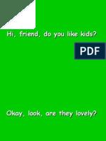 Friend, Do You Like Kids