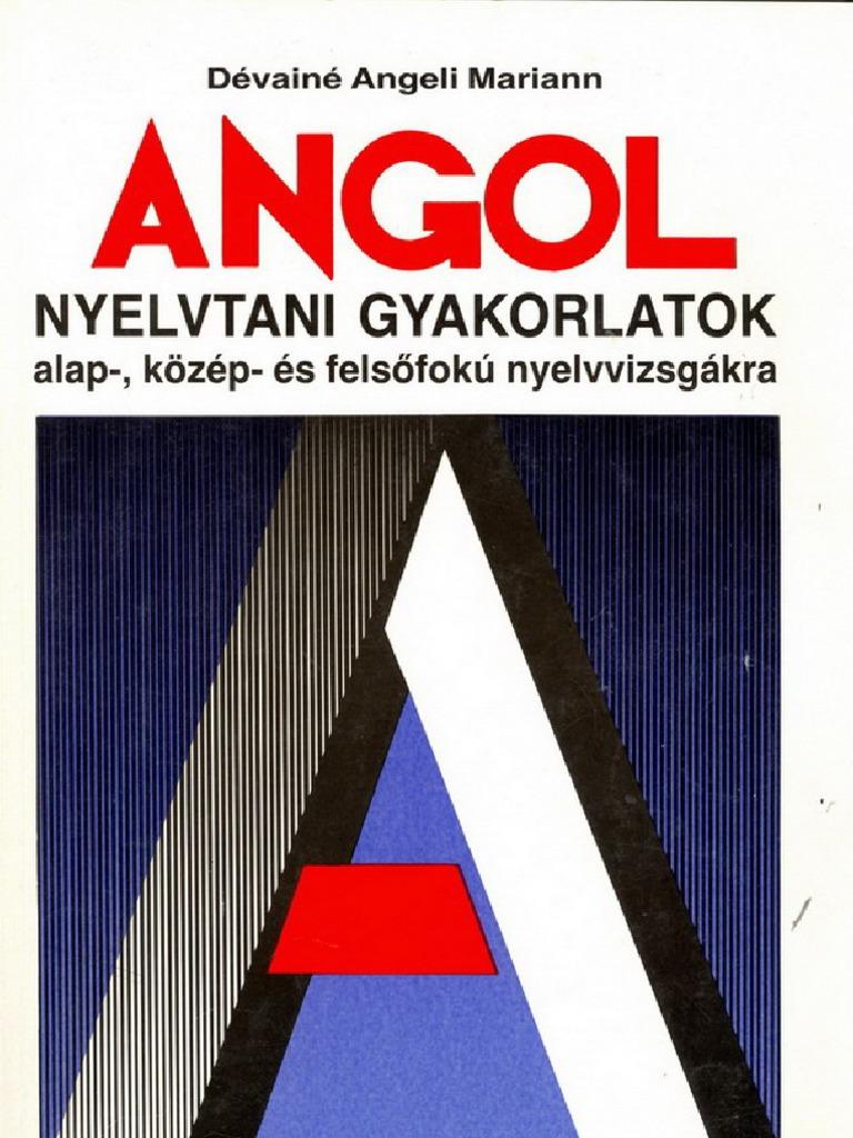 3b4a05ce3b Angeli Mariann, Dévainé - Angol nyelvtani gyakorlatok az alap-, közép- és  felsőfokú nyelvvizsgákra