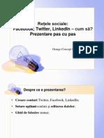 2010.01.12 Retele Sociale Facebook Twitter LinkedIn Cum Sa. Prezentare Pas Cu Pas 2