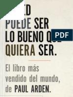 Arden, Paul - Usted puede ser lo bueno que quiera ser (2005).pdf