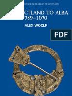 Woolf, Alex - From Pictland to Alba~Scotland, 789-1070