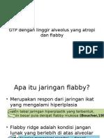 GTP Dengan Linggir Alveolus Yang Atropi Dan Flabby
