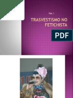 Transvestismo No Fetichista