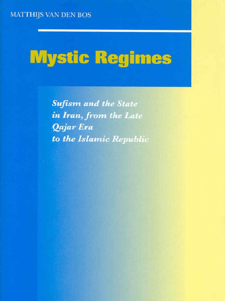 Mystic Regimes, Sufism and the State in Iran From the Late Qajar Era ...