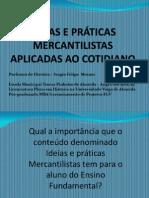 IDEIAS E PRÁTICAS MERCANTILISTAS APLICADAS AO COTIDIANO