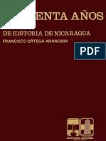 Cuarenta años de Historia de Nicaragua. Francisco Ortega Arancibia.pdf