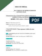 ESCRAVATURA E TRÁFICO DE SERES HUMANOS, ONTEM E HOJE ~ Organizado pelo Comité Português do Projecto UNESCO A Rota do Escravo ~ 6-7-8-9 Maio de 2013 ~ Auditório do CES (Lisboa, Picoas Plaza)
