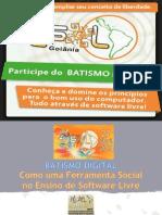 Palestra - Batismo Digital Como Uma Ferramenta Social No Ensino de Software Livre - FLISOL 2013