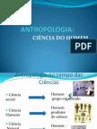 ANTROPOLOGIA- CIÊNCIA DO HOMEM