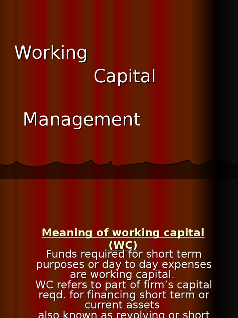 management of working capital Working capital managementin an mne requires managing the repositioning of cash flows, as well as managing current assets and liabilities,when faced with political,foreign exchange, tax and liquidity constraints.