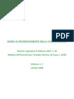 GUIDA AL RICONOSCIMENTO DELLA COGENERAZIONE Decreto Legislativo 8 febbraio 2007, n. 20 Delibera dell'Autorità per l'energia elettrica ed il gas n. 42/02 Edizione n. 1 ottobre 2008