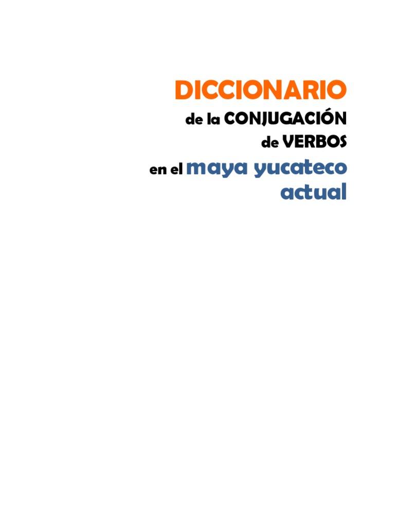 Diccionario de La Conjugacion de Verbos en El Maya Yucateco