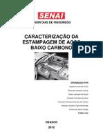 CARACTERIZAÇÃO DA ESTAMPAGEM DE AÇOS BAIXO CARBONO