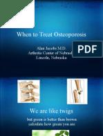 When to Treat Osteoporosis Alan Jacobs M.D. Arthritis Center