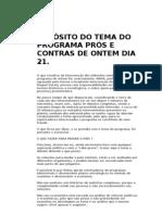 A PROPÓSITO DO TEMA DO PROGRAMA PRÓS E CONTRAS DE ONTEM DIA 21