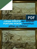 Lukisan KREATIF dari serpihan PUNTUNG ROKOK (dari Tembakau pilihan yg UNuQUe)