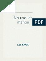 No use las manos - Los KFGC