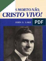 Jesus Morto Não, Cristo Vivo! - John G Lake
