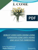 NeROBUST VIDEO DATA HIDING USING FORBIDDEN ZONE DATA HIDINGAND SELECTIVE EMBEDDING